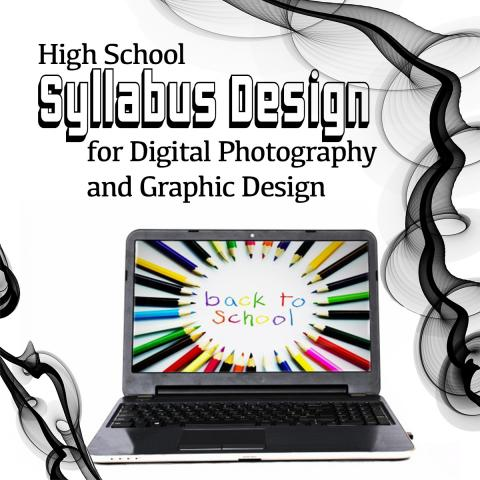 High School Syllabus Design for Digital Photography and Graphic Design