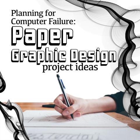 Planning for Computer Failure: Paper Graphic Design project ideas